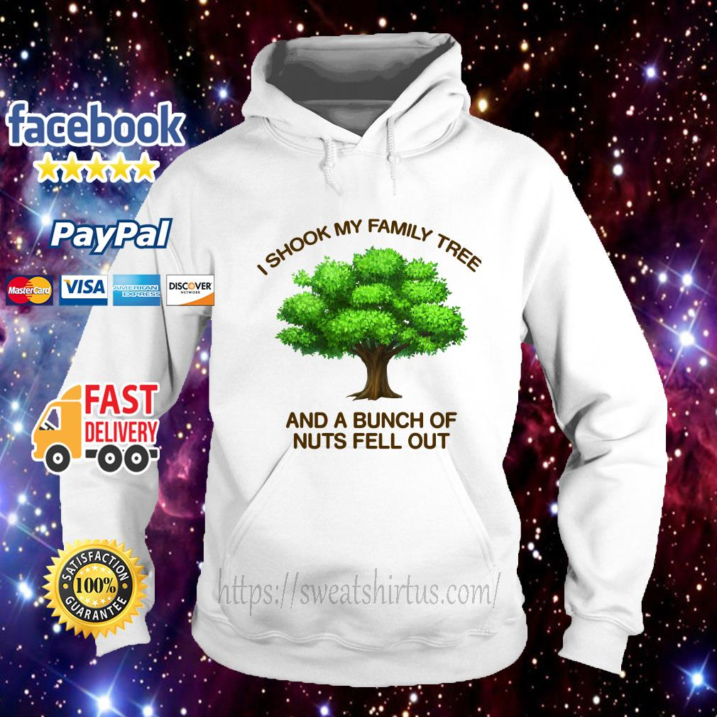 I shook my family tree and a bunch of nuts fell out Hoodie