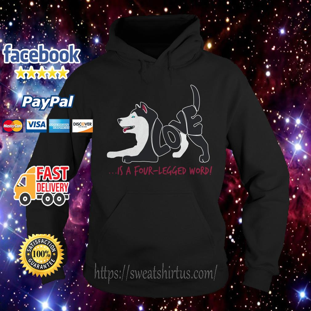 Siberian Husky love is a four legged word Hoodie