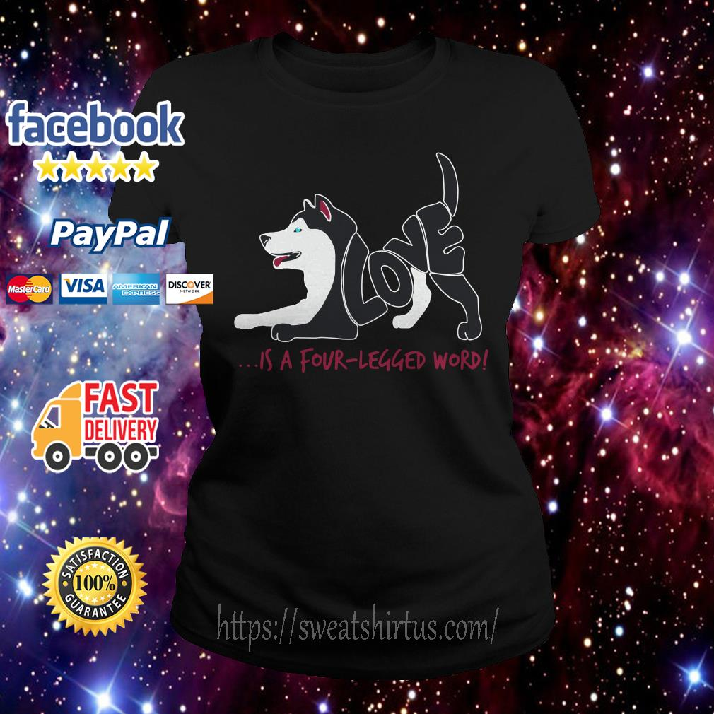 Siberian Husky love is a four legged word Ladies Tee