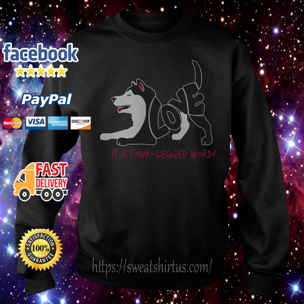Siberian Husky love is a four legged word Sweater