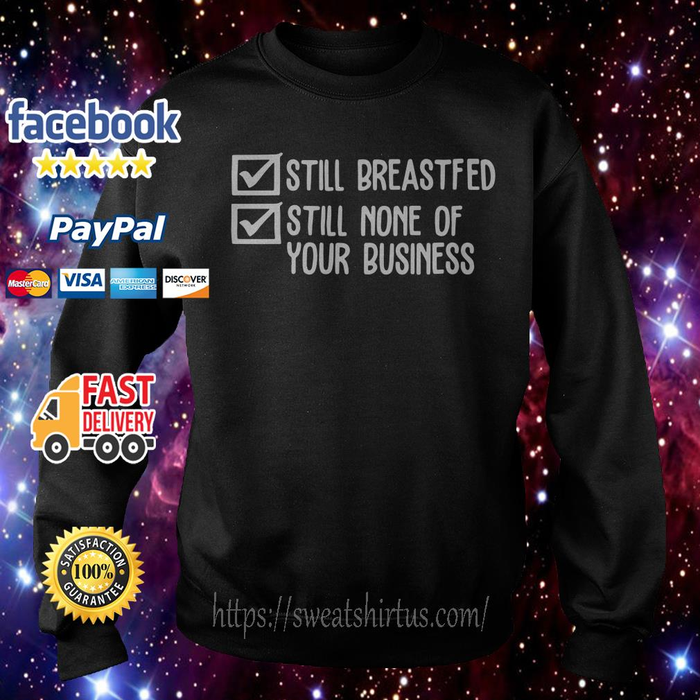 Still breastfed still none of your business Sweater