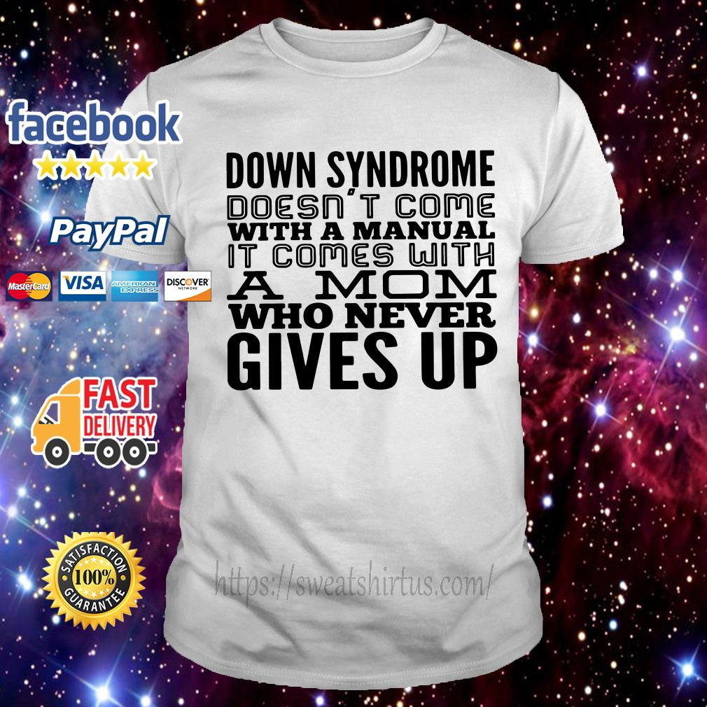 Down syndrome doesn't come with a manual it comes with a mom shirt
