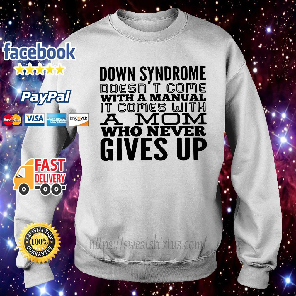Down syndrome doesn't come with a manual it comes with a mom Sweater
