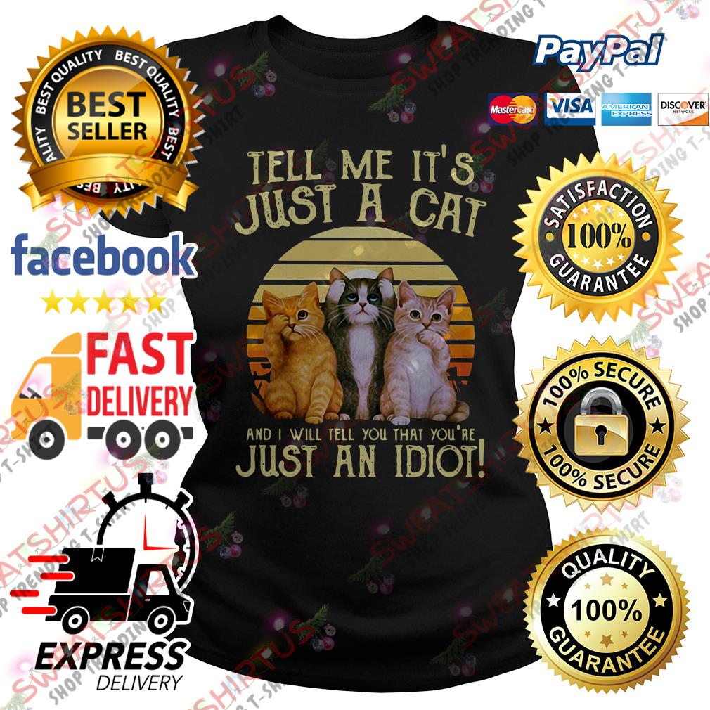 Tell me it's just a cat and I will tell you that you're just an idiot vintage Ladies Tee