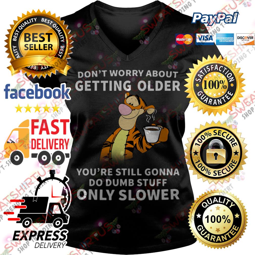 Tiger Don't worry about getting older you're still gonna do dumb stuff V-neck T-shirt