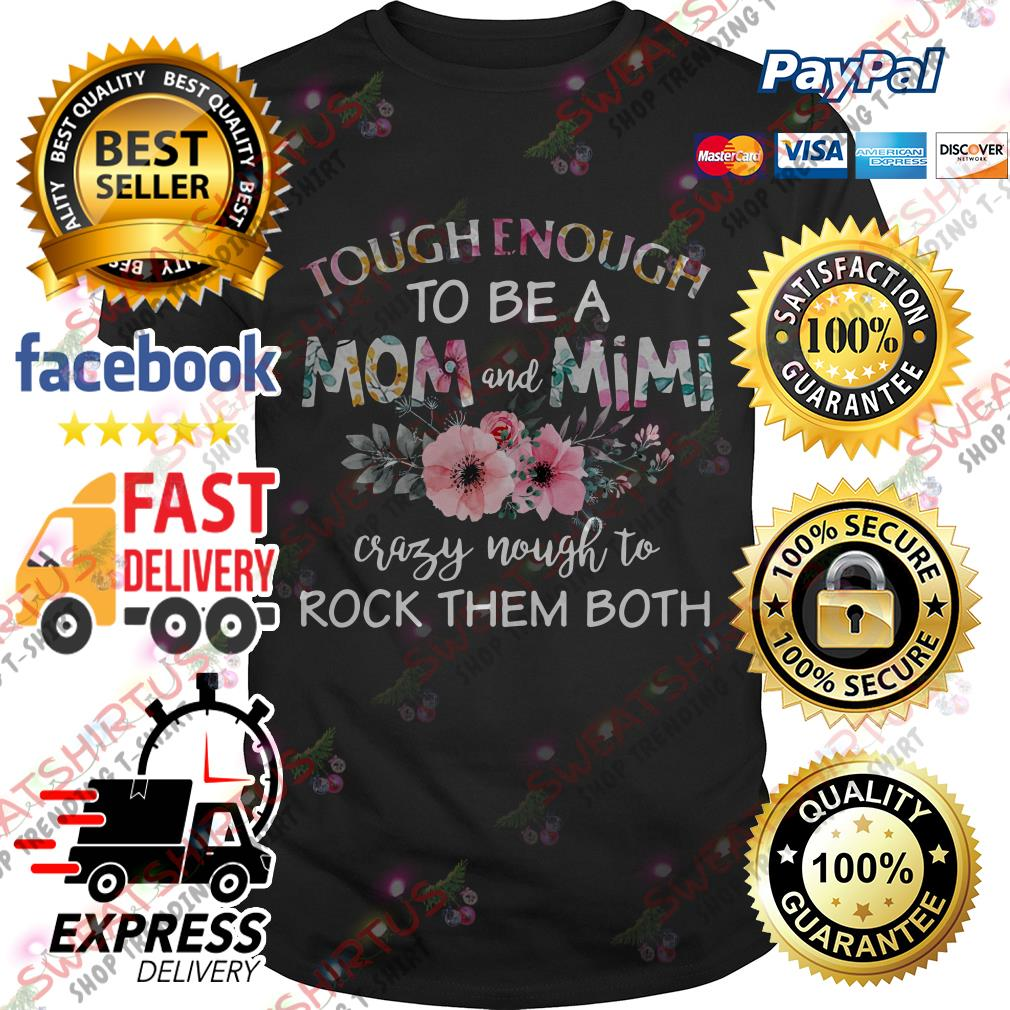 Tough enough to be a mom and Mimi crazy Nought to rock them both shirt