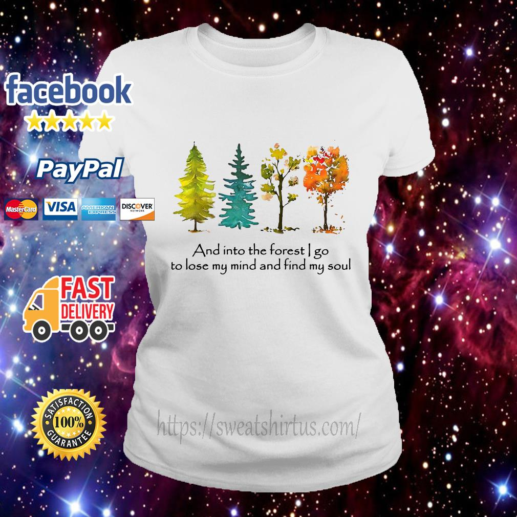 Trees and into the forest I go to lose my mind and find my soul Ladies Tee