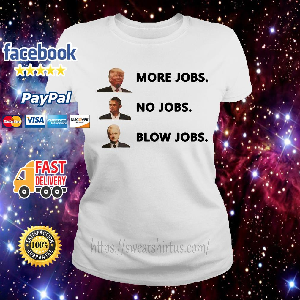 Trump more jobs Obama no jobs Clinton blow jobs Ladies Tee