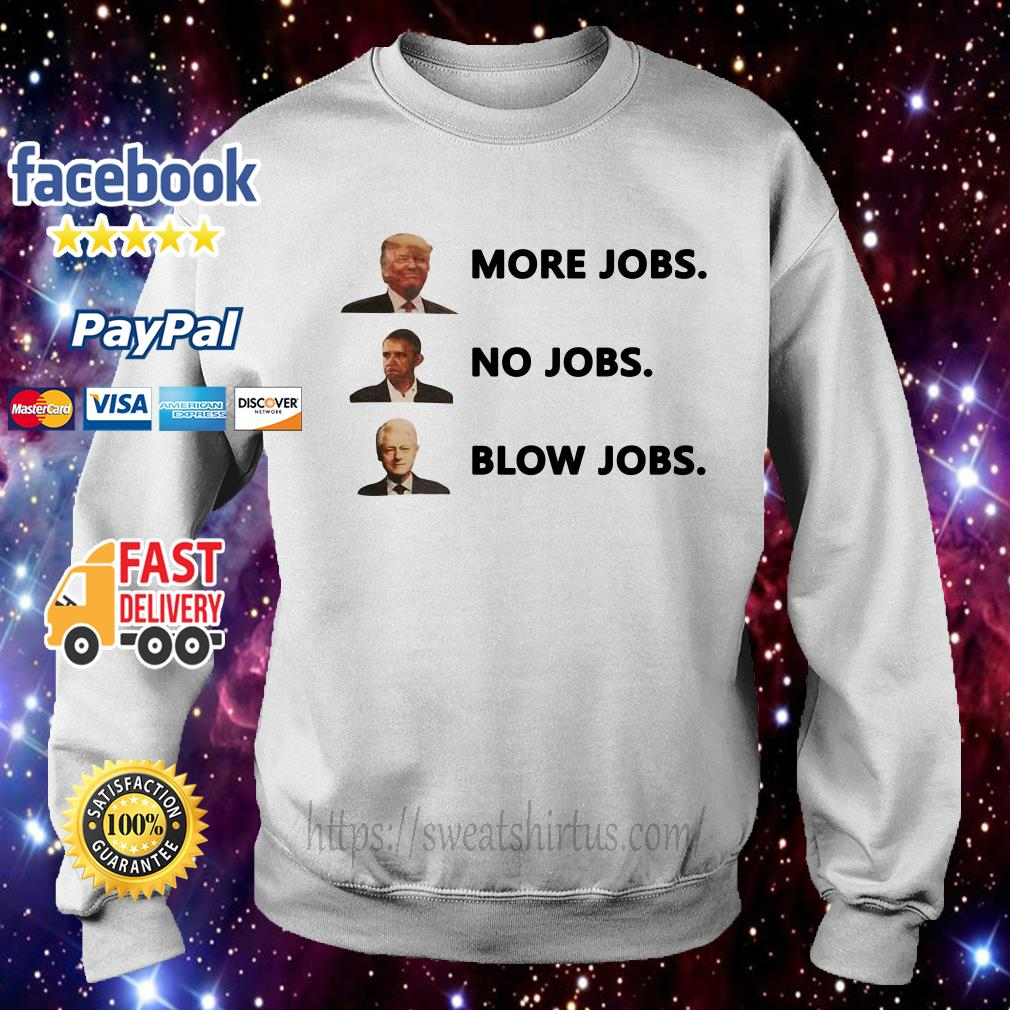 Trump more jobs Obama no jobs Clinton blow jobs Sweater