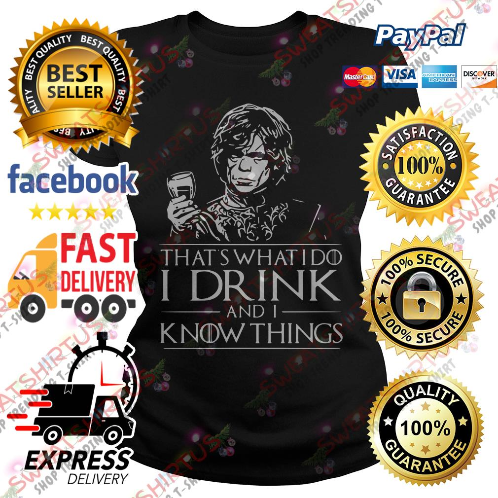 Tyrion Lannister That's what I do I drink and I know things Ladies Tee