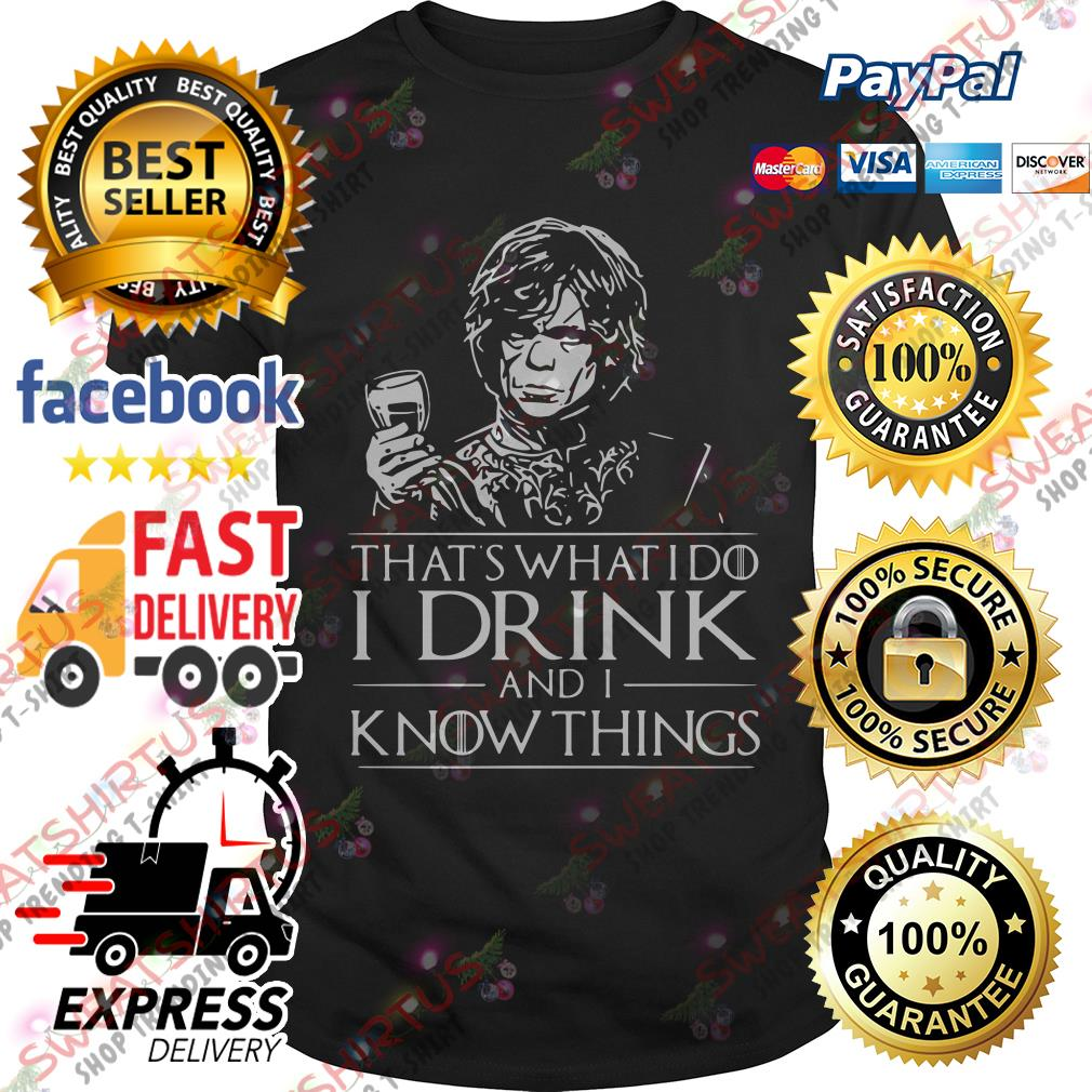 Tyrion Lannister That's what I do I drink and I know things shirt