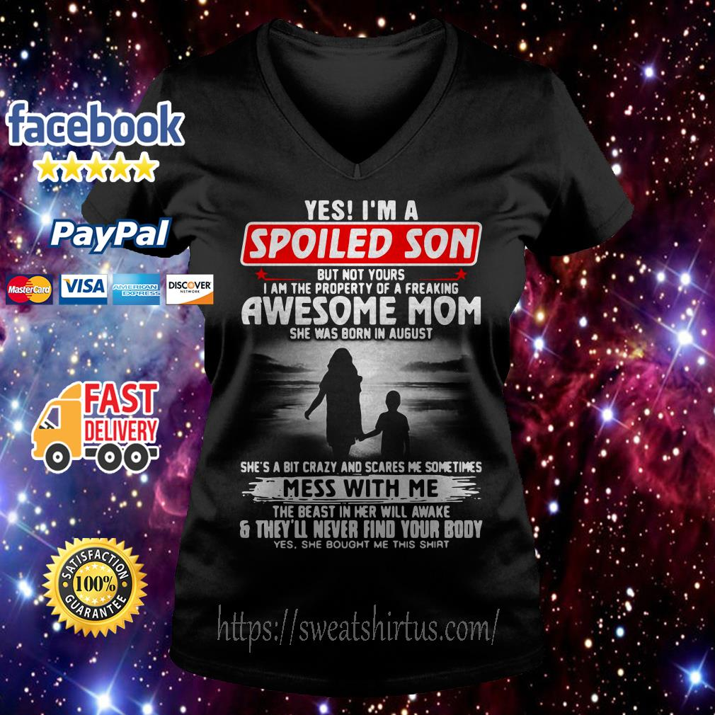 Yes I'm a spoiled son but son yours I am the property of a freaking awesome mom V-neck T-shirt