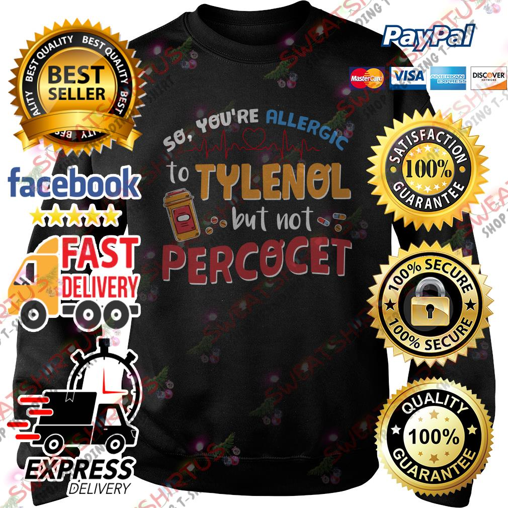 So you're allergic to Tylenol but not Percocet Sweater