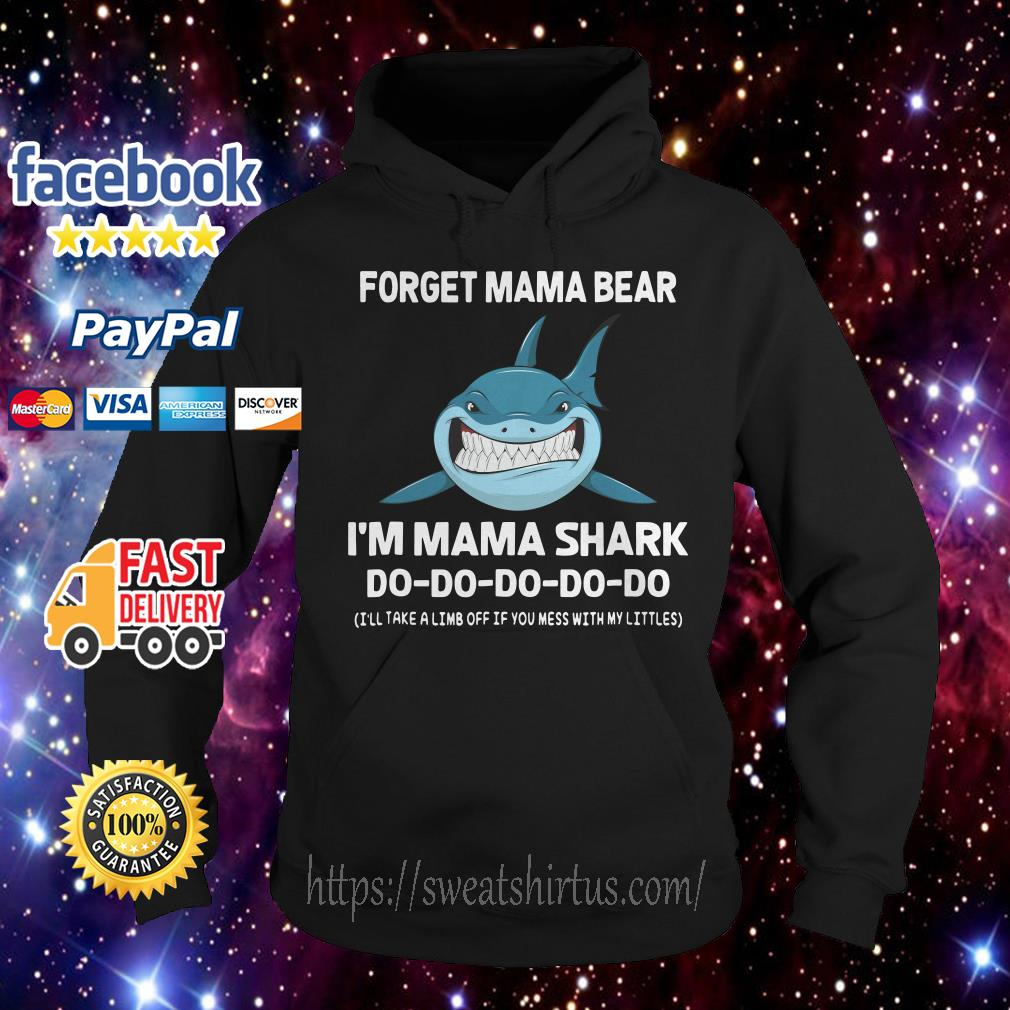 Forget mama bear I'm mama shark I'll take a limb off if you mess with my littles Hoodie