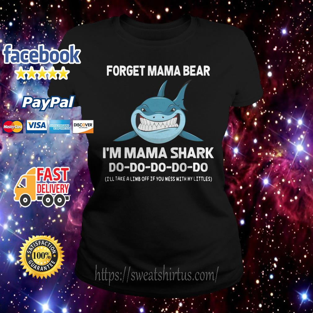 Forget mama bear I'm mama shark I'll take a limb off if you mess with my littles Ladies Tee