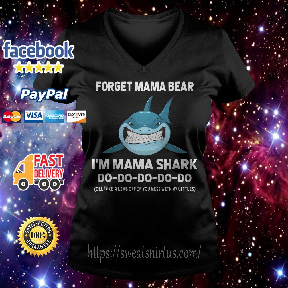 Forget mama bear I'm mama shark I'll take a limb off if you mess with my littles V-neck T-shirt