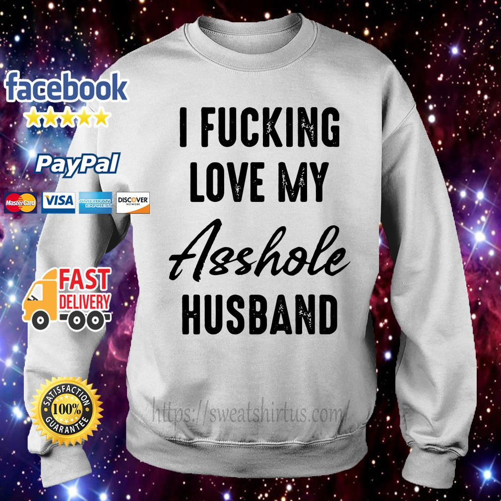 I fucking love my asshole husband Sweater