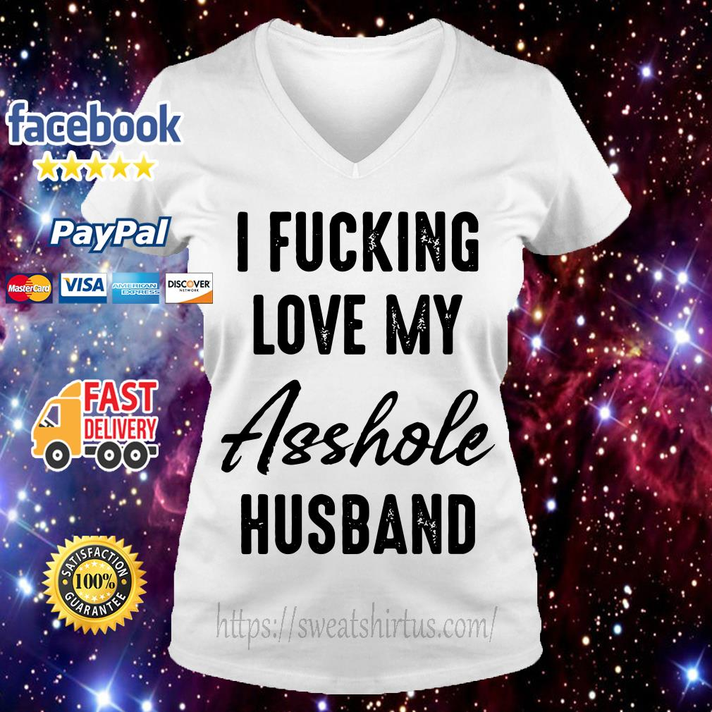 I fucking love my asshole husband V-neck T-shirt