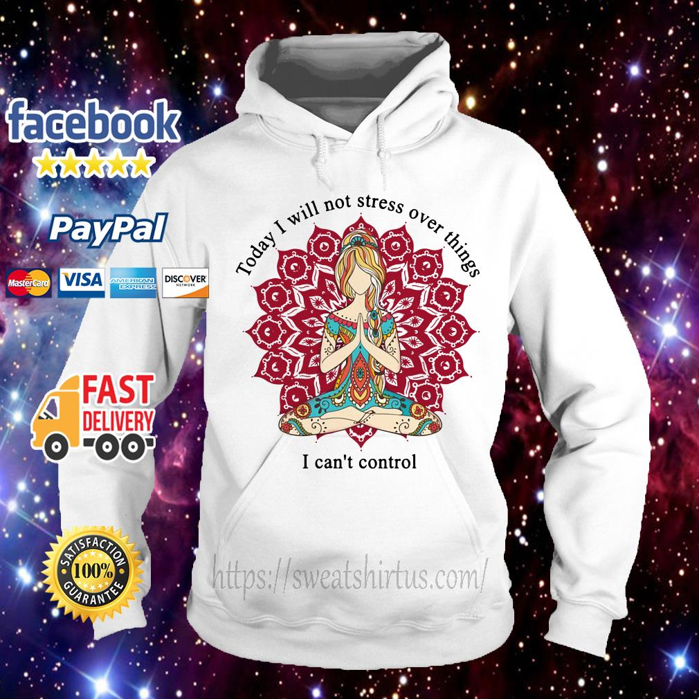 Hippie girl today I will not stress over things I can't control Hoodie