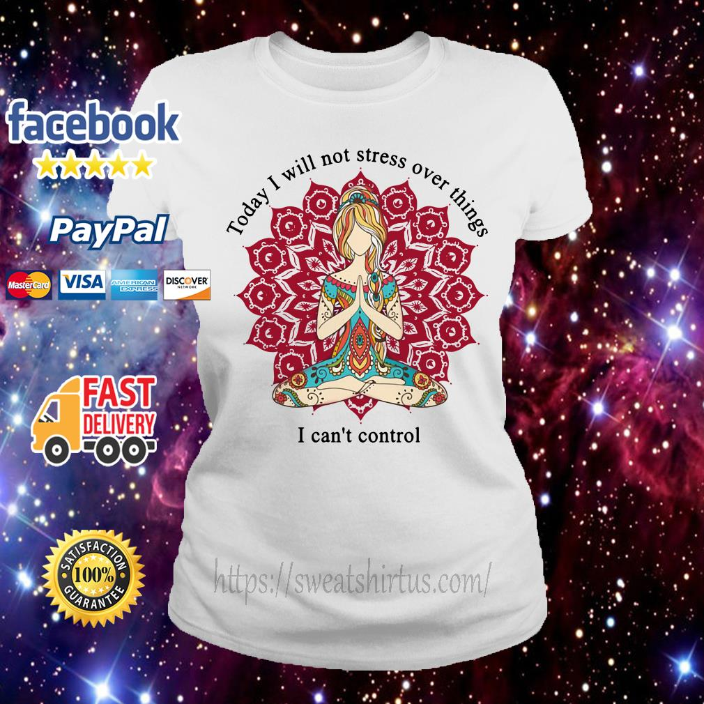 Hippie girl today I will not stress over things I can't control Ladies Tee