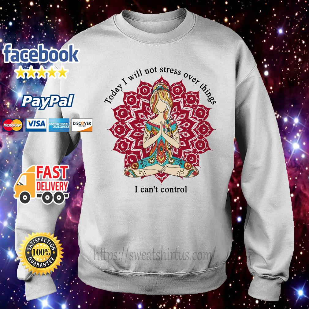 Hippie girl today I will not stress over things I can't control Sweater