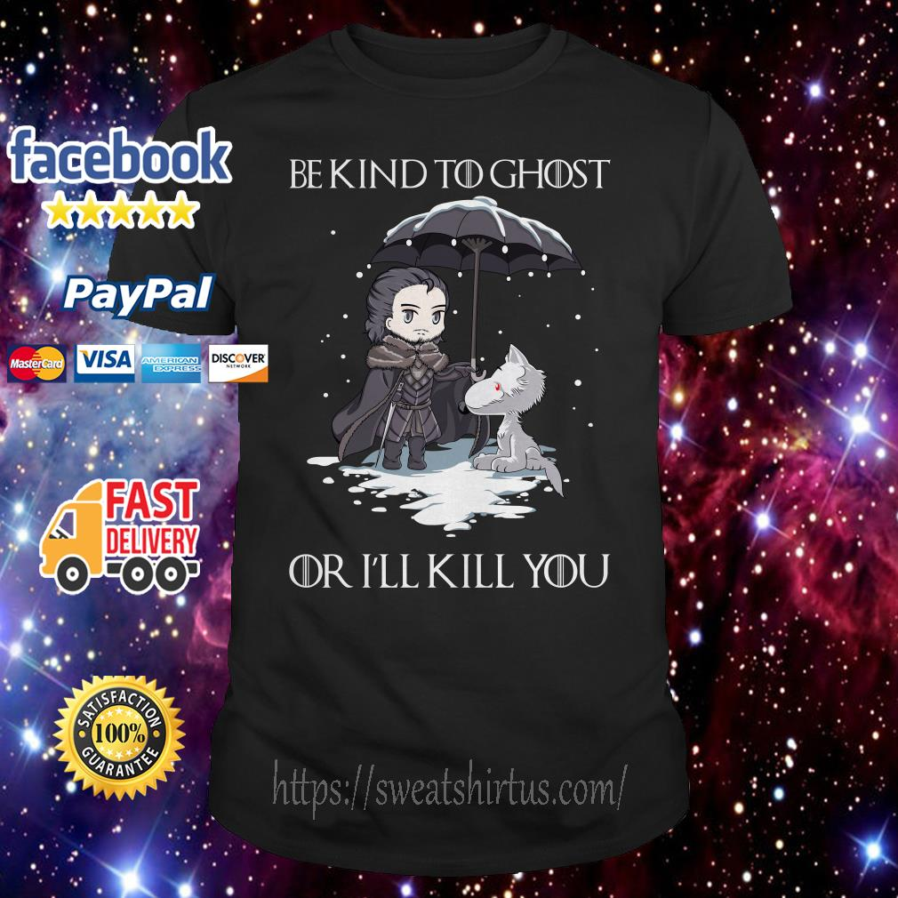 John Snow and Wolf be kind to ghost or I'll kill you Game of Thrones shirt