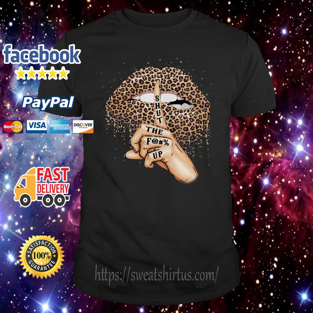 Leopard lips shut the fuck up shirt