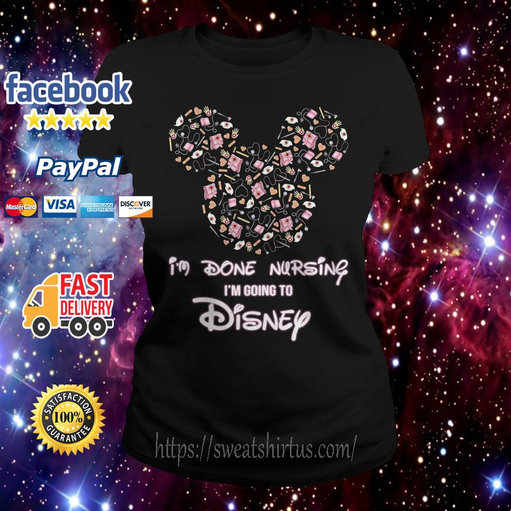 Mickey I'm done nursing I'm going to Disney Ladies Tee