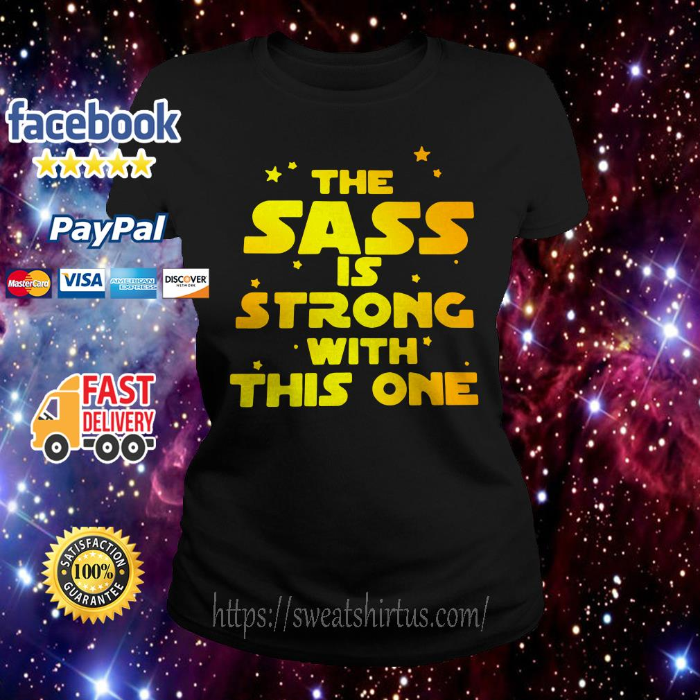 Star War the sass is strong with this one Ladies Tee