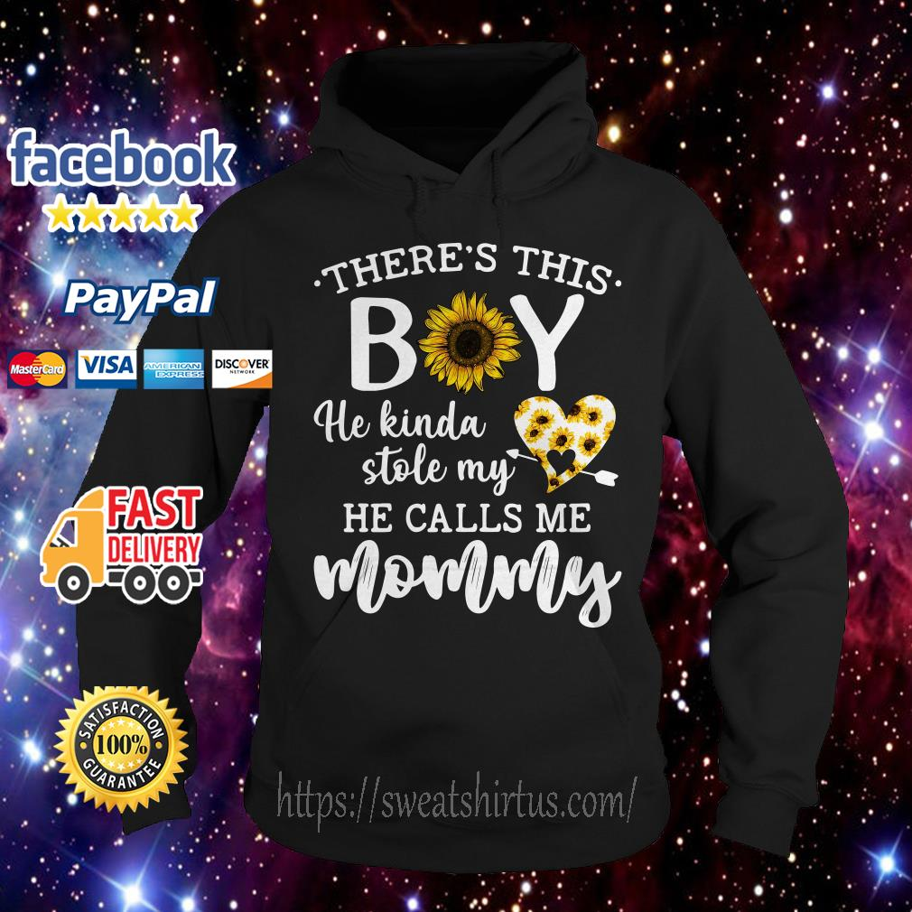 Sunflower there's this boy he kinda stole my heart he calls me mommy Hoodie