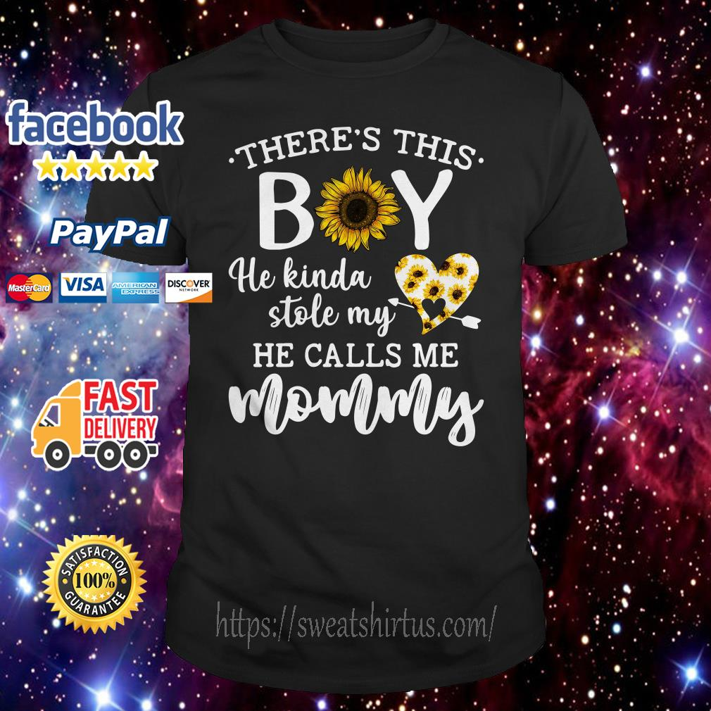 Sunflower there's this boy he kinda stole my heart he calls me mommy shirt