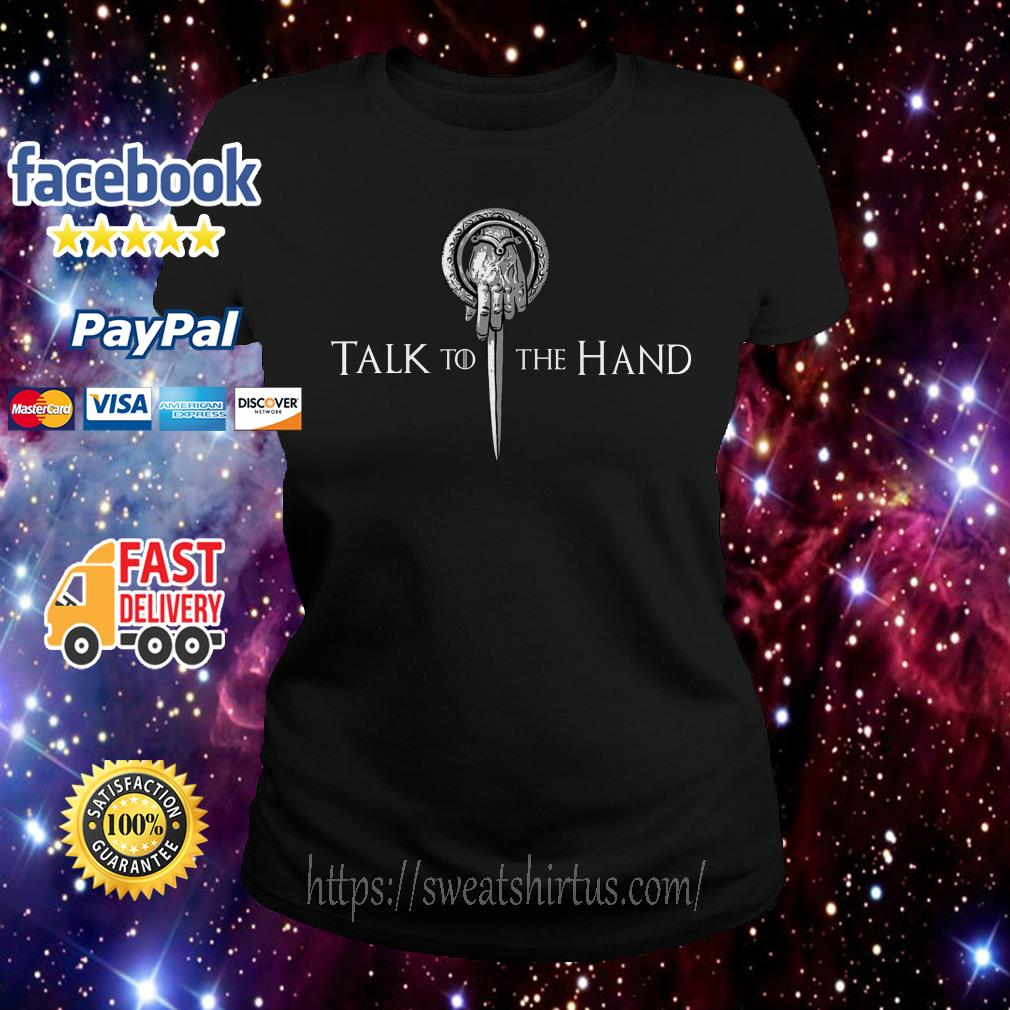 Tyrion Lannister talk to the hand Ladies Tee
