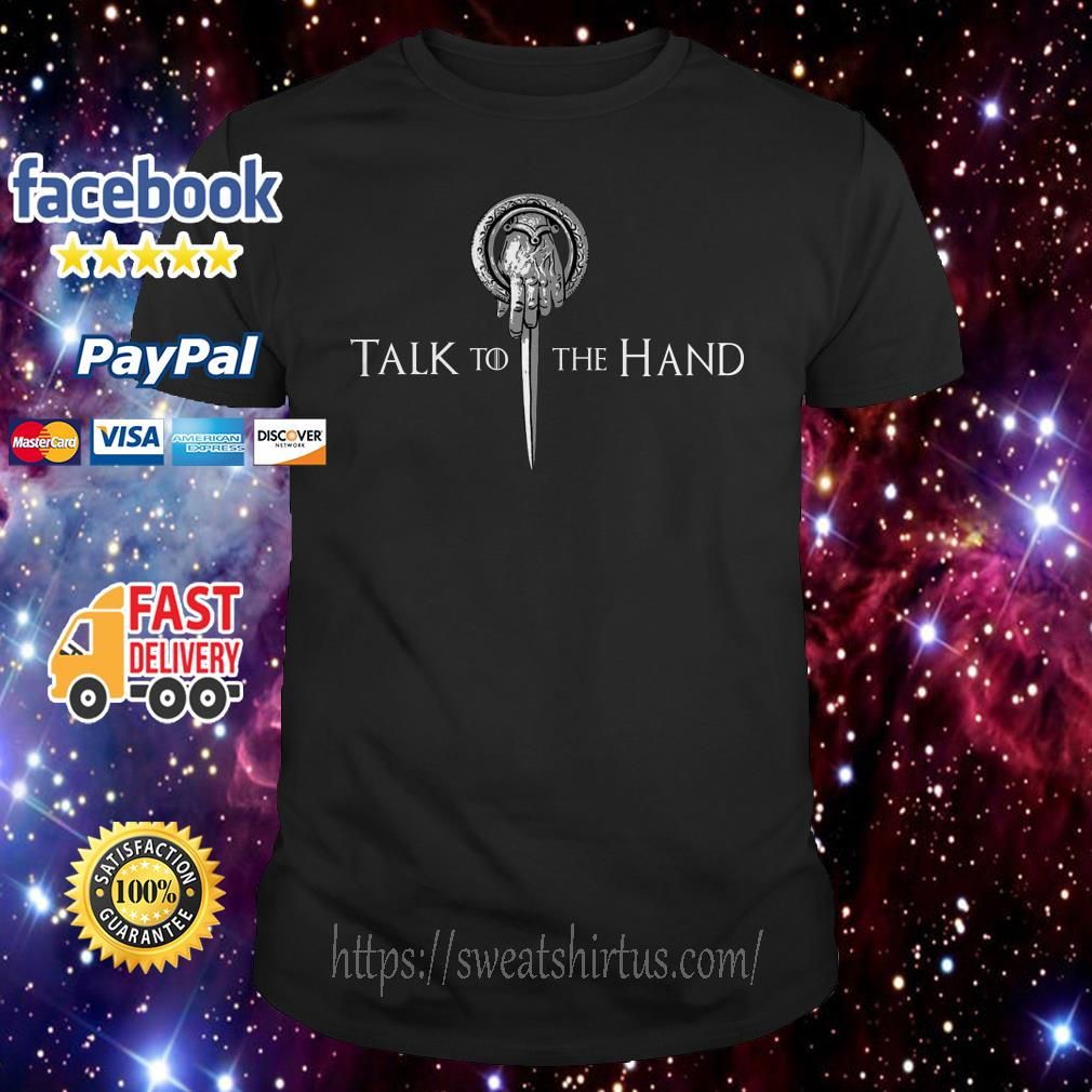 Tyrion Lannister talk to the hand shirt