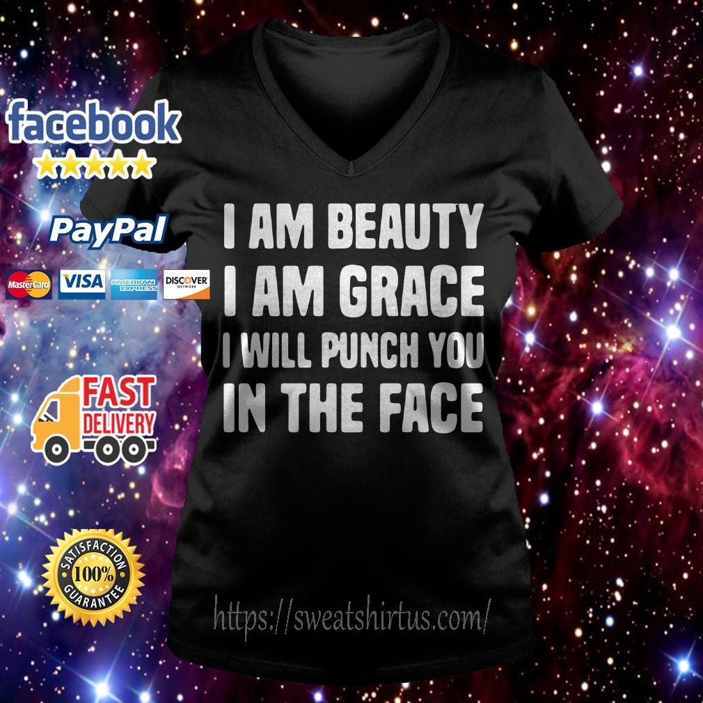 I am beauty I am grace I will punch you in the face V-neck T-shirt