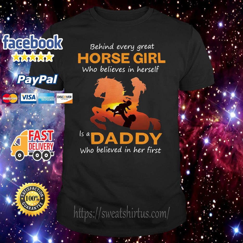 Behind every great horse girl who believes in herself is a daddy shirt