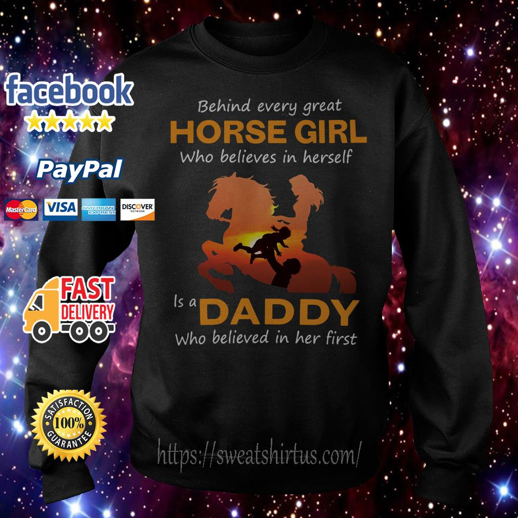 Behind every great horse girl who believes in herself is a daddy Sweater