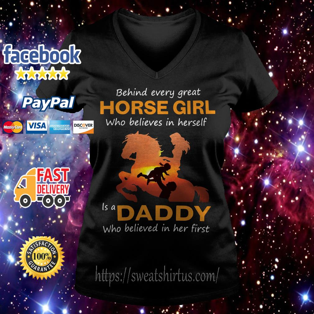 Behind every great horse girl who believes in herself is a daddy V-neck T-shirt