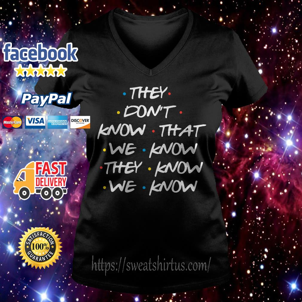 They don't know that we know they know we know V-neck T-shirt