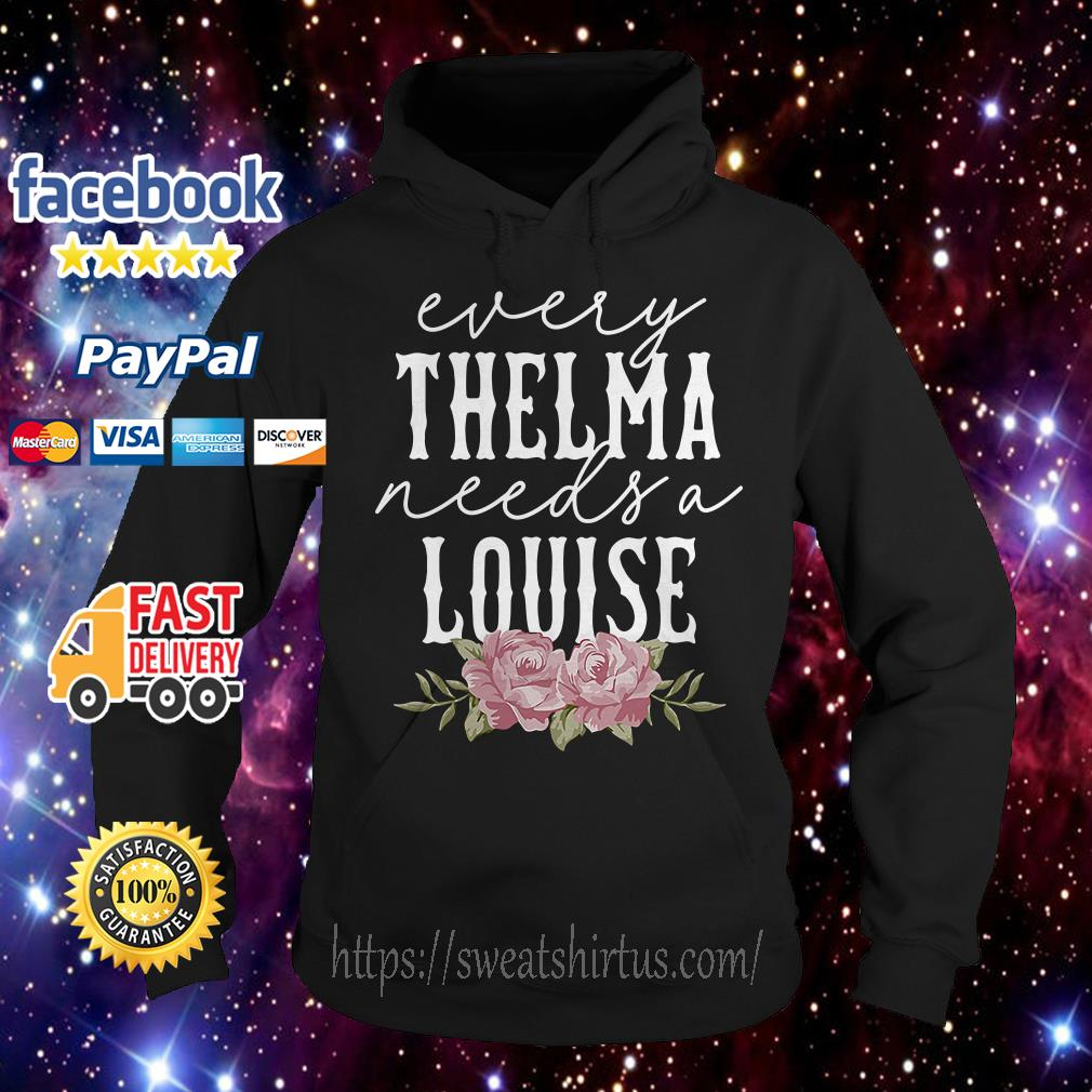 Flower every Thelma needs a Louise Hoodie