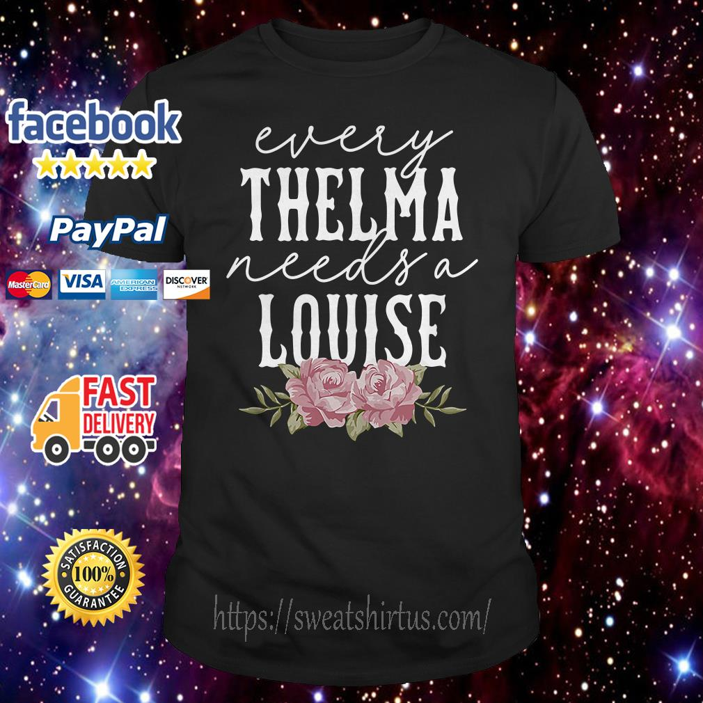 Flower every Thelma needs a Louise shirt
