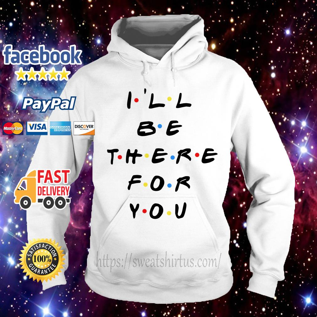 Friends I'll be there for you Hoodie