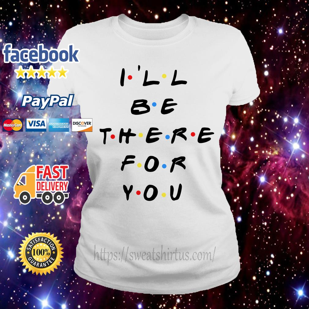 Friends I'll be there for you Ladies Tee
