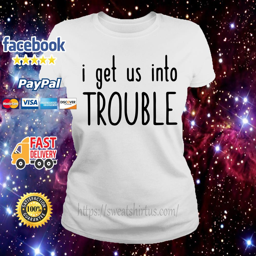 I get us out of trouble Ladies Tee