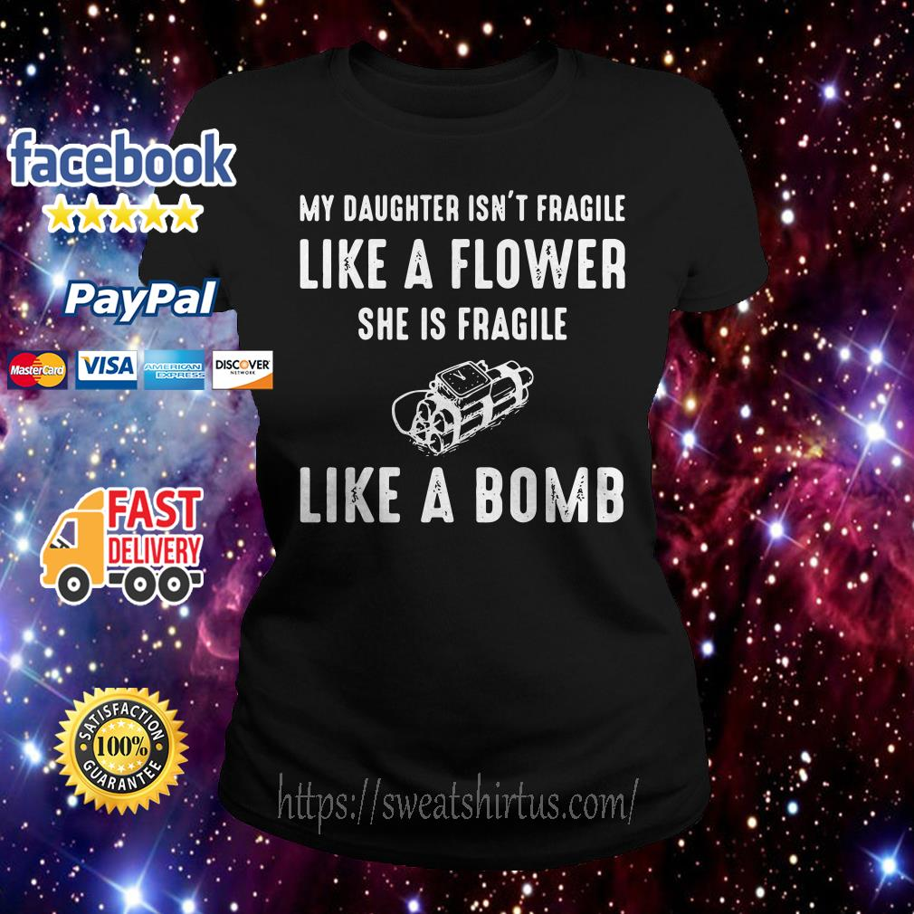 My daughter isn't fragile like a flower she is fragile like a bomb Ladies Tee