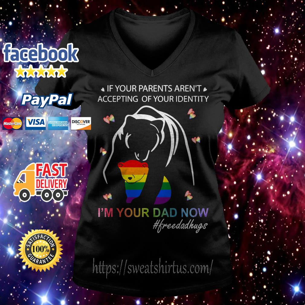If your parents aren't accepting of your identity I'm your dad now V-neck T-shirt