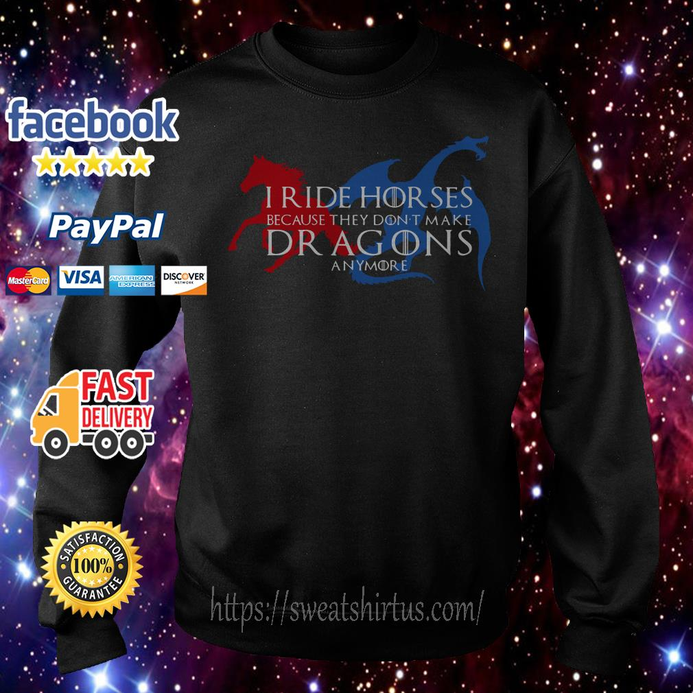 I ride horses because they don't make dragons anymore Sweater