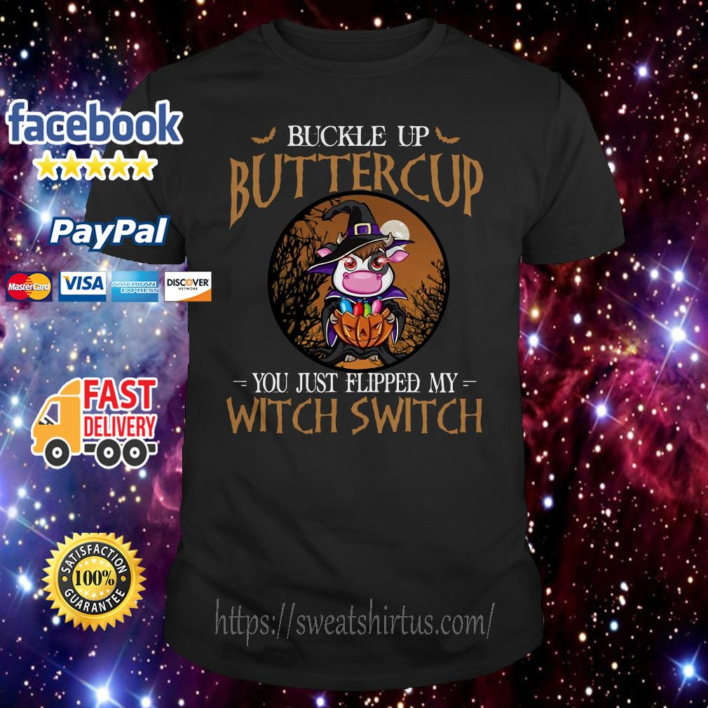 Cow buckle up buttercup you just flipped my witch switch shirt