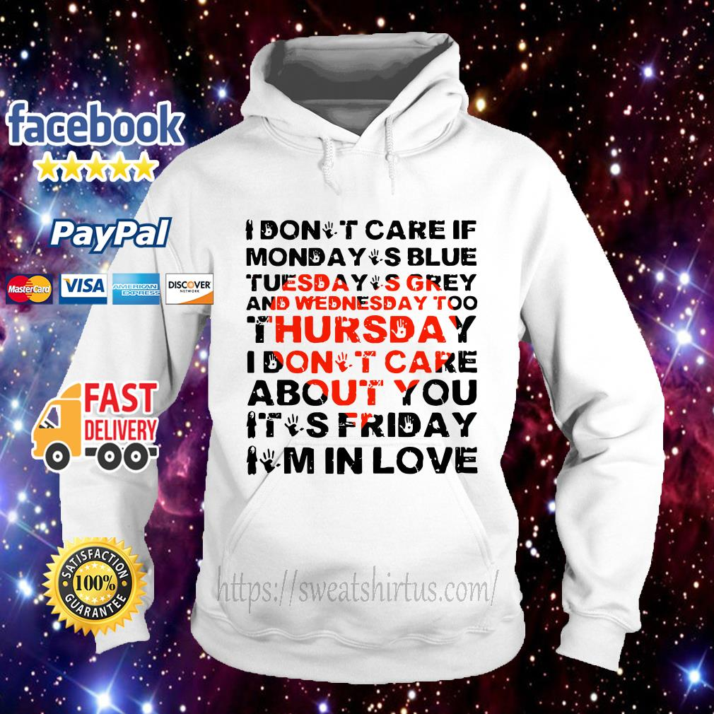I don't care if Monday's blue Tuesday's grey and Wednesday too Hoodie