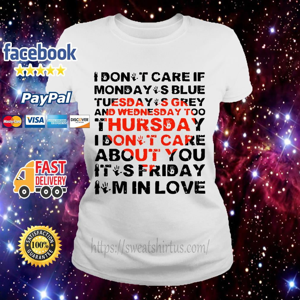 I don't care if Monday's blue Tuesday's grey and Wednesday too Ladies Tee