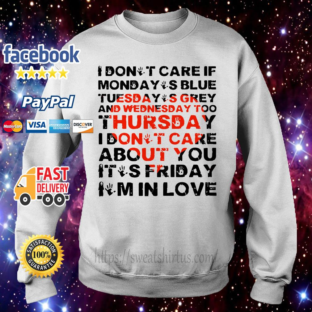 I don't care if Monday's blue Tuesday's grey and Wednesday too Sweater